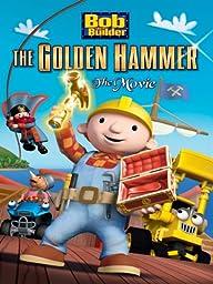 Bob The Builder: The Golden Hammer Movie