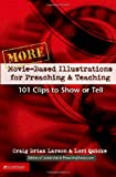 More Movie-Based Illustrations for Preaching and Teaching: 101 Clips to Show or Tell (No. 2) (0310248345) by Larson, Craig Brian