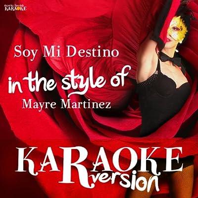 Soy Mi Destino (In the Style of Mayre Martinez) [Karaoke Version]