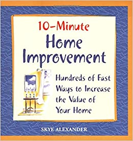 10 minute home improvement hundreds of fast ways to for Home improvements that increase value