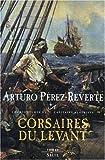 echange, troc Arturo Pérez-Reverte - Capitaine Alatriste T.6 - Corsaires du Levant