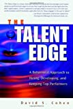 img - for The Talent Edge: A Behavioral Approach to Hiring, Developing, and Keeping Top Performers by Cohen, David S. (August 15, 2001) Hardcover book / textbook / text book