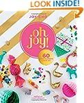 Oh Joy!: 60 Ways to Create & Give Joy