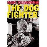 The Dog Fighter: A Novel ~ Marc Bojanowski
