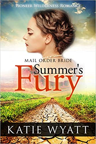 Mail Order Bride: Summer's Fury: Inspirational Historical Western (Pioneer Wilderness Romance Book 1)