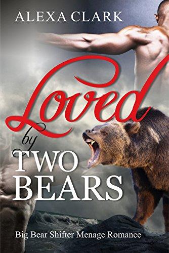 ROMANCE: Loved by two Bears (Paranormal Bear Shifter Menage Romance) (Shapeshifter Mystery Alpha Werebear Romance Short Stories) PDF