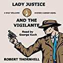 Lady Justice and the Vigilante Audiobook by Robert Thornhill Narrated by George Kuch