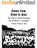 Damn Few Died In Bed: My Life In Auto Racing by Andrew G. Dunlop as told to Thomas F. Saal