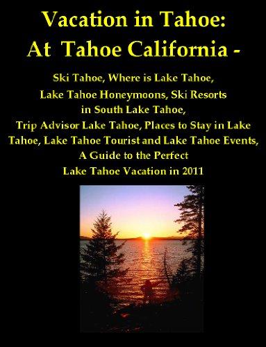 Vacation in Tahoe: At Tahoe California - Ski Tahoe, Where is Lake Tahoe, Lake Tahoe Honeymoons, Ski Resorts in South Lake Tahoe, Trip Advisor Lake Tahoe, ... to the Perfect Lake Tahoe Vacation in 2011