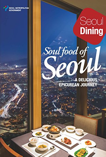 Soul food of Seoul: Seoul Dining, A DELICIOUS EPICUREAN JOURNEY