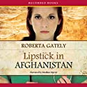 Lipstick in Afghanistan (       UNABRIDGED) by Roberta Gately Narrated by Mozhan Marno