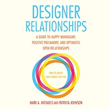 Designer Relationships: A Guide to Happy Monogamy, Positive Polyamory, and Optimistic Open Relationships | Livre audio Auteur(s) : Mark A. Michaels, Patricia Johnson Narrateur(s) : Lyssa Browne