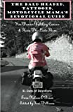 The Bald Headed, Tattooed, Motorcycle Mama s Devotional Guide: For Women Battling Cancer and Those Who Love Them