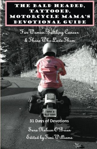 The Bald Headed, Tattooed, Motorcycle Mama's Devotional Guide: For Women Battling Cancer & Those Who Love Them (Bald Headed compare prices)