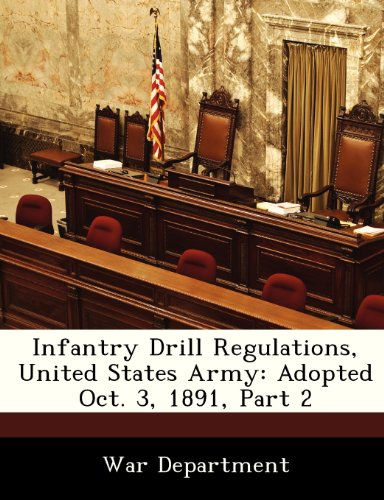 Infantry Drill Regulations, United States Army: Adopted Oct. 3, 1891, Part 2