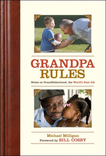 Grandpa Rules: Notes on Grandfatherhood, The World's Best Job, Michael Milligan