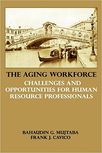 The Aging Workforce: Challenges and Opportunities for Human Resource Professionals written by Bahaudin G. Mujtaba