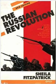 sheila fitzpatrick the russian revolution thesis Passados cem anos, a revolução russa continua a ser considerada um evento-chave do século xx sheila fitzpatrick, uma das maiores autoridades no tema, narra a saga.