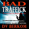 Bad Traffick: Leine Basso, Book 2 (       UNABRIDGED) by D. V. Berkom Narrated by Kristi Alsip