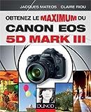 echange, troc Claire Riou, Jacques Matéos - Obtenez le maximum du Canon EOS 5D Mark III
