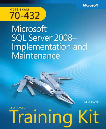 MCTS Self-Paced Training Kit (Exam 70-432) - Microsoft SQL Server 2008 - Implementation and Maintenance (Pro-Certification)