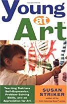Young at Art: Teaching Toddlers Self-Expression, Problem-Solving Skills, and an Appreciation for Art Ebook & PDF Free Download