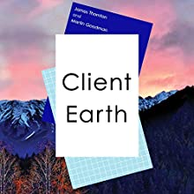 Client Earth | Livre audio Auteur(s) : James Thornton, Martin Goodman Narrateur(s) : Cameron Stewart