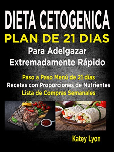 Dieta Cetogénica  Plan De 21 Días Para Adelgazar  Extremadamente Rápido!: Paso A Paso Menú De 21 Días,  Recetas Con Proporciones De Nutrientes Incluidos Y La Lista De Compras Semanales
