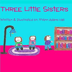 Three Little Sisters | [RyAnn Adams Hall]
