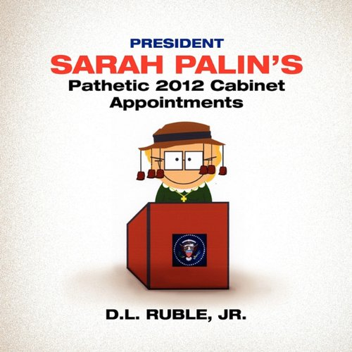 President Sarah Palin's Pathetic 2012 Cabinet Appointments
