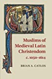 Muslims of Medieval Latin Christendom, c.1050-1614 (Cambridge Medieval Textbooks (Paperback))