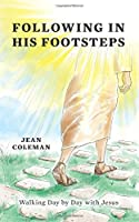 Following In His Footsteps: Walking Day by Day with Jesus