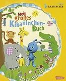 KiKANiNCHEN: Mein großes Kikaninchen-Buch