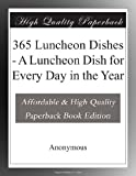 img - for 365 Luncheon Dishes - A Luncheon Dish for Every Day in the Year book / textbook / text book