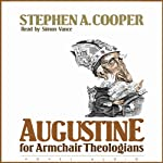 Augustine for Armchair Theologians | Stephen A. Cooper