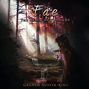 Fae: The Realm of Twilight: The Riven Wyrde Saga, Book 2 Hörbuch von Graham Austin-King Gesprochen von: Jonny McPherson