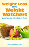 Weight Loss With Weight Watchers: Lose Weight With Points Plus! (Weight Watchers, PointsPlus, Simple Start, Weight Loss Motivation)