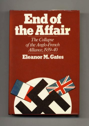 End of the Affair: Collapse of the Anglo-French Alliance, 1939-40 PDF