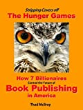 Stripping Covers off The Hunger Games: How 7 Billionaires are Deciding the Future of Book Publishing in America