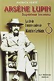 Arsène Lupin, Supérieur Inconnu : Arcanes, filigranes et cryptogrammes : la clé de l'oeuvre codée de Maurice Leblanc