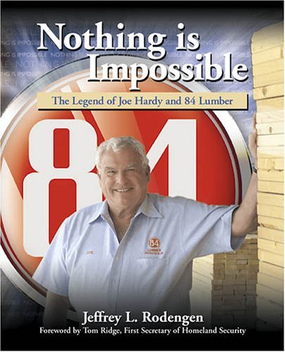 nothing-is-impossible-the-legend-of-joe-hardy-and-84-lumber-by-jeffrey-l-rodengen-2006-01-01