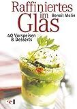 Raffiniertes im Glas: 40 Vorspeisen & Desserts