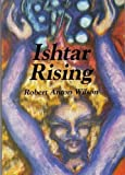 Ishtar Rising: or Why the Goddess Went to Hell and What to Expect Now That She's Returning (0941404838) by Robert Anton Wilson