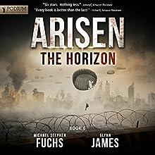 The Horizon: Arisen, Book 6 (       UNABRIDGED) by Michael Stephen Fuchs, Glynn James Narrated by R. C. Bray