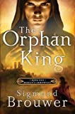 The Orphan King (Merlin's Immortals #01) [ THE ORPHAN KING (MERLIN'S IMMORTALS #01) BY Brouwer, Sigmund ( Author ) Jul-10-2012