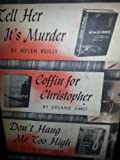 img - for Tell Her It's Murder; Coffin For Christopher; Don't Hang Me Too High book / textbook / text book