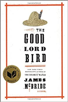 Good Lord Bird, The: A Novel by James McBride (2013) Hardcover