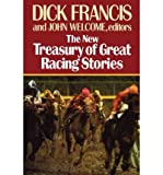 img - for [ [ [ The New Treasury of Great Racing Stories[ THE NEW TREASURY OF GREAT RACING STORIES ] By Francis, Dick ( Author )Jul-01-1992 Hardcover book / textbook / text book