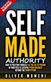 Self-Made Authority: How to Position Yourself As The