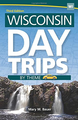 Wisconsin Day Trips by Theme (Day Trip Series)